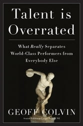 Talent Is Overrated - What Really Separates World-Class Performers from EverybodyElse ebook by Geoff Colvin