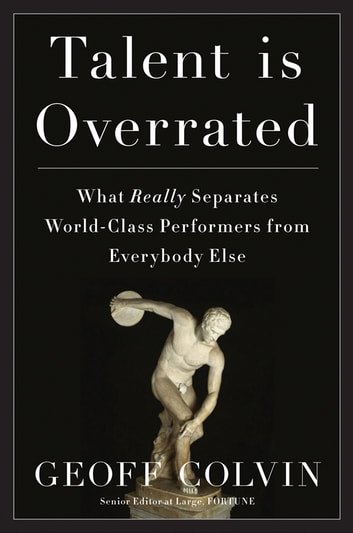 Talent Is Overrated - What Really Separates World-Class Performers from Everybody Else ebook by Geoff Colvin