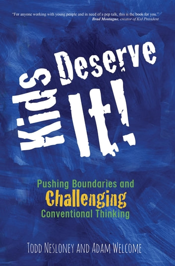 Kids Deserve It - Pushing Boundaries and Challenging Conventional Thinking ebook by Todd Nesloney,Adam Welcome