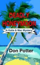 Deadly Honeymoon ebook by Don Potter