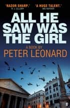 All He Saw Was The Girl eBook by Peter Leonard