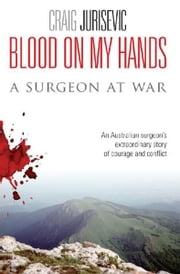 Blood On My Hands - A Surgeon At War ebook by Kobo.Web.Store.Products.Fields.ContributorFieldViewModel