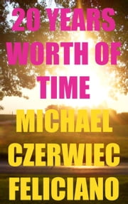 20 Years Worth of Time ebook by Michael Czerwiec-Feliciano