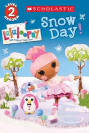 Scholastic Reader Level 2: Lalaloopsy: Snow Day! ebook by Jenne Simon,Prescott Hill
