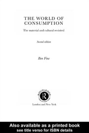 The World of Consumption ebook by Fine, Ben