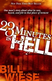 23 Minutes In Hell - One man's story about what he saw, heard, and felt in that place of torment ebook by Bill Wiese