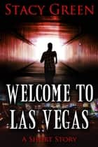 Welcome To Las Vegas ebook by Stacy Green