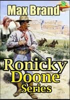 Ronicky Doone Series Classic Novels - (Ronicky Doone, Ronicky Doone's Reward, Ronicky Doone's Treasure) ebook by