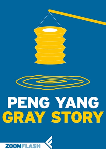 Gray Story ebook by Peng Yang