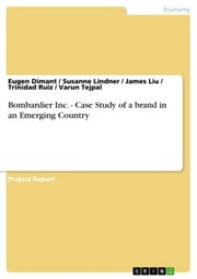 Bombardier Inc. - Case Study of a brand in an Emerging Country ebook by Eugen Dimant,Susanne Lindner,James Liu,Trinidad Ruiz,Varun Tejpal