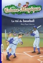 La cabane magique, Tome 51 - Le roi du baseball ebook by Philippe Masson, Mary Pope Osborne, Sidonie Van Den Dries