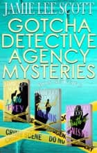 Gotcha Detective Agency Mysteries Box Set of 3 - Gotcha Detective Agency Mystery 電子書籍 by Jamie Lee Scott