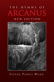 The Hymns of Arcanus (New Edition) ebook by Steven Parris Ward