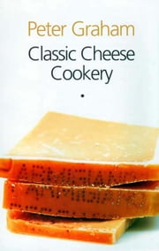 Classic Cheese Cookery ebook by Peter Graham