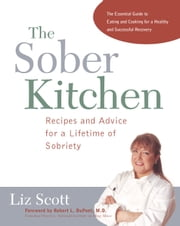 Sober Kitchen - Recipes and Advice for a Lifetime of Sobriety ebook by Liz Scott