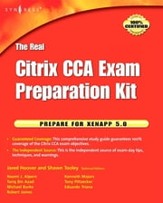 The Real Citrix CCA Exam Preparation Kit - Prepare for XenApp 5.0 ebook by Shawn Tooley