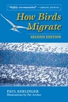 How Birds Migrate ebook by Paul Kerlinger,Pat Archer