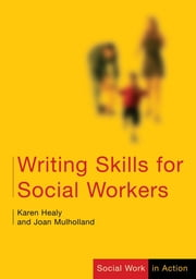 Writing Skills for Social Workers ebook by Dr Karen Healy,Dr Joan Mulholland