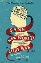 Sane New World - Taming the Mind ebook by Ruby Wax