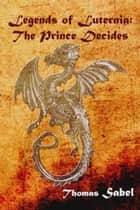 Legends of Luternia - The Prince Decides ebook by Sabel, Thomas