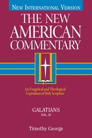 The New American Commentary Volume 30 - Galatians ebook by Timothy George