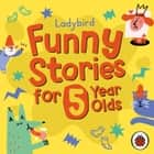 Ladybird Funny Stories for 5 Year Olds audiobook by Ladybird