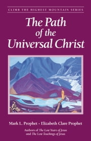 The Path of the Universal Christ ebook by Mark L. Prophet,Elizabeth Clare Prophet