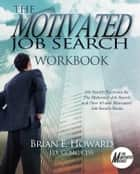 The Motivated Job Search Workbook - Exercises for The Motivated Job Search and Over 50 and Motivated Job Search Books ebook by Brian E. Howard