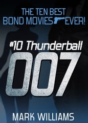 The Ten Best Bond Movies...Ever! #10 Thunderball ebook by Mark Williams