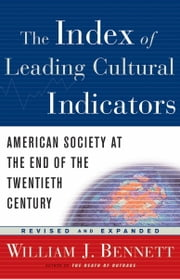 The Index of Leading Cultural Indicators - American Society at the End of the Twentieth Century ebook by William J. Bennett