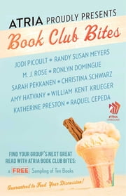Atria Book Club Bites - A Free Sampling of Ten Books Guaranteed to Feed Your Discussion ebook by Randy Susan Meyers,M. J. Rose,Ronlyn Domingue,Sarah Pekkanen,Jodi Picoult,William Kent Krueger,Amy Hatvany,Raquel Cepeda,Christina Schwarz,Katherine Preston