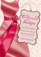 Bridesmaid on a Budget ebook by Sharon Naylor