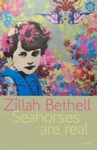 Seahorses Are Real ebook by Zillah Bethell