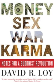 Money, Sex, War, Karma - Notes for a Buddhist Revolution ebook by David R. Loy