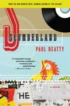 Slumberland - A Novel ebook by Paul Beatty