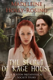 The Secret of Kage House: A Boston Metaphysical Society Story ebook by Madeleine Holly-Rosing