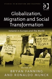 Globalization, Migration and Social Transformation - Ireland in Europe and the World ebook by Professor Bryan Fanning,Professor Ronaldo Munck,Dr Anne J Kershen