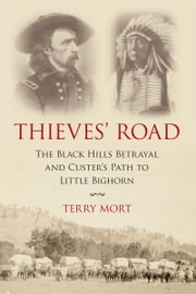 Thieves' Road - The Black Hills Betrayal and Custer's Path to Little Bighorn ebook by Terry Mort