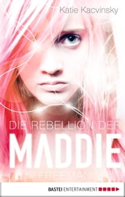 Die Rebellion der Maddie Freeman ebook by Katie Kacvinsky, Ulrike Raimer-Nolte