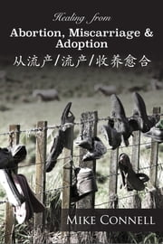 Healing from Abortion, Miscarriage & Adoption 从流产 流产 收养愈合 ebook by Kobo.Web.Store.Products.Fields.ContributorFieldViewModel