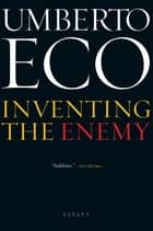 Inventing the Enemy - Essays ebook by Umberto Eco