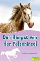 Der Hengst von der Felseninsel ebook by Judith M. Berrisford