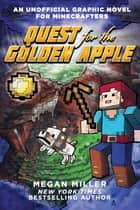 Quest for the Golden Apple - An Unofficial Graphic Novel for Minecrafters ebook by Megan Miller