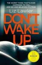 Don't Wake Up - The most gripping first chapter you will ever read! ebook by Liz Lawler