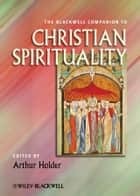 The Blackwell Companion to Christian Spirituality ebook by Arthur Holder