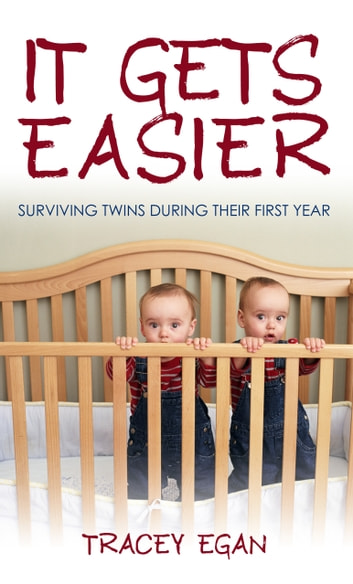 It Gets Easier - Surviving Twins During Their First Year ebook by Tracey Egan