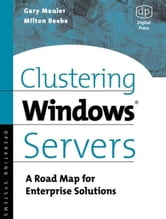 Clustering Windows Server: A Road Map for Enterprise Solutions ebook by Mauler, Gary