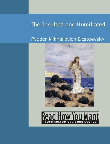 The Insulted And Humiliated ebook by Fyodor Mikhailovich Dostoevsky