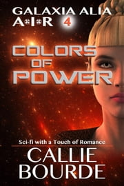 Colors of Power - Galaxia Alia AIR, #4 ebook by Callie Bourde