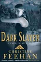 Dark Slayer - Number 20 in series ebook by Christine Feehan